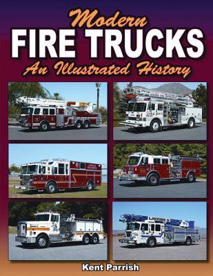 Modern Fire Trucks: An Illustrated History - Parrish, Kent
