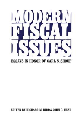 Modern Fiscal Issues: Essays in Honour of Carl S. Shoup - Bird, Richard M (Editor), and Head, John G (Editor)