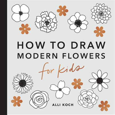 Modern Flowers: How to Draw Books for Kids - Koch, Alli, and Paige Tate & Co (Producer)