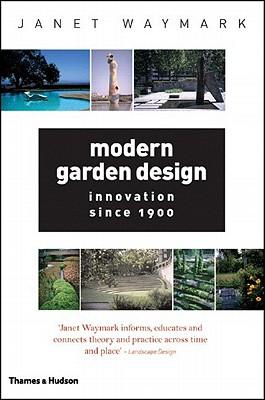Modern Garden Design: Innovation Since 1900 - Waymark, Janet