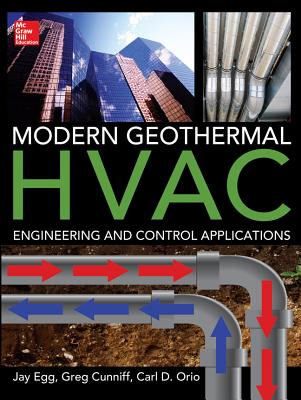 Modern Geothermal HVAC Engineering and Control Applications - Egg, Jay, and Cunniff, Greg, and Orio, Carl