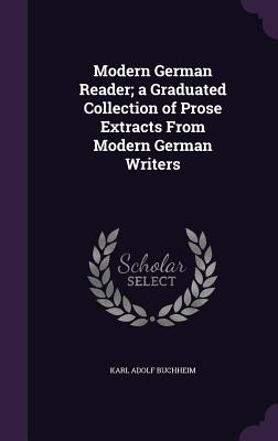 Modern German Reader; A Graduated Collection of Prose Extracts from Modern German Writers - Buchheim, Karl Adolf