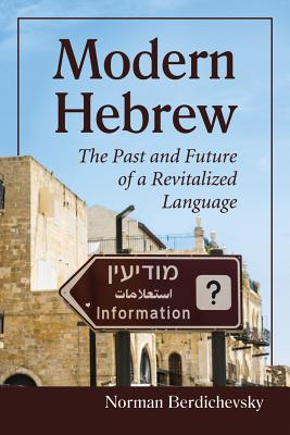 Modern Hebrew: The Past and Future of a Revitalized Language - Berdichevsky, Norman