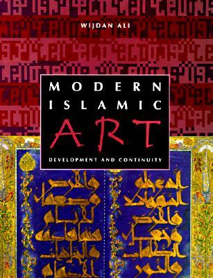 Modern Islamic Art: Development and Continuity - Ali, Wijdan