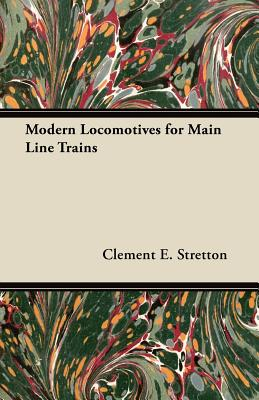 Modern Locomotives for Main Line Trains - Stretton, Clement E