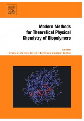 Modern Methods for Theoretical Physical Chemistry of Biopolymers - Starikov, Evgeni (Editor), and Lewis, James P, Ph.D. (Editor), and Tanaka, Shigenori (Editor)