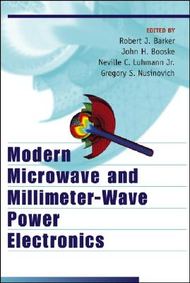 Modern Microwave and Millimeter-Wave Power Electronics - Barker, Robert J (Editor), and Luhmann, Neville C (Editor), and Booske, John H (Editor)