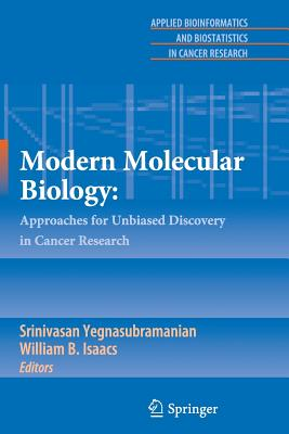 Modern Molecular Biology:: Approaches for Unbiased Discovery in Cancer Research - Yegnasubramanian, Srinivasan (Editor), and Isaacs, William B (Editor)