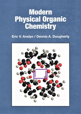 Modern Physical Organic Chemistry - Anslyn, Eric V, and Dougherty, Dennis A