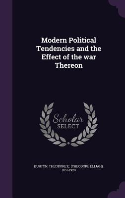 Modern Political Tendencies and the Effect of the War Thereon - Burton, Theodore E (Theodore Elijah) 1 (Creator)