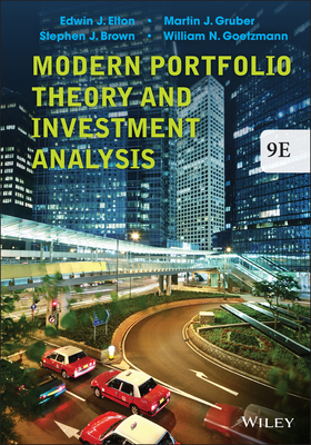 Modern Portfolio Theory and Investment Analysis - Elton, Edwin J, and Gruber, Martin J, and Brown, Stephen J, Esq
