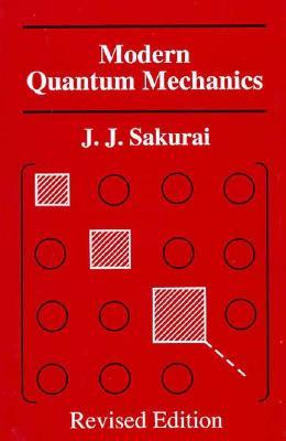 Modern Quantum Mechanics, Revised Edition - Sakurai, J J, and Sakurai, Jj, and Taun, San Fu