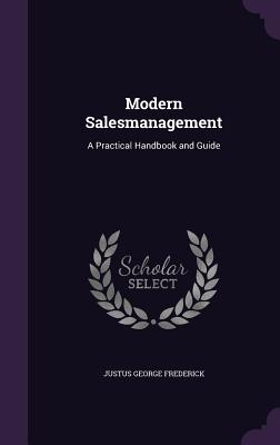 Modern Salesmanagement: A Practical Handbook and Guide - Frederick, Justus George