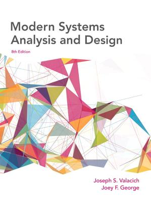 Modern Systems Analysis and Design - Valacich, Joseph A., and Hoffer, Jeffrey A., and Slater, Jeffrey