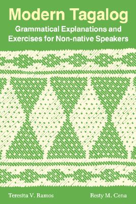 Modern Tagalog: Grammatical Explanations and Exercises for Non-Native Speakers - Ramos, Teresita V, and Cena, Restituto M