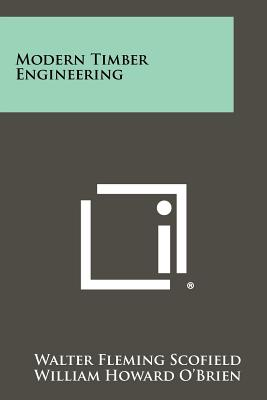 Modern Timber Engineering - Scofield, Walter Fleming, and O'Brien, William Howard