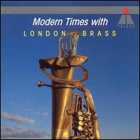 Modern Times with London Brass - Charles Fullbrook (percussion); David Hockings (percussion); Keith Bartlett (percussion); London Brass (brass ensemble);...