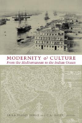 Modernity and Culture from the Mediterranean to the Indian Ocean, 1890--1920 - Fawaz, Leila Tarazi (Editor), and Bayly, Christopher Alan (Editor), and Ilbert, Robert, Professor (Editor)