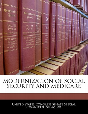 Modernization of Social Security and Medicare - United States Congress Senate Special Co (Creator)