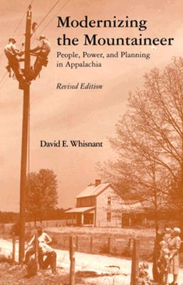 Modernizing Mountaineer: People, Power, Planning Appalachia - Whisnant, David E