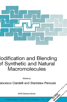 Modification and Blending of Synthetic and Natural Macromolecules: Proceedings of the NATO Advanced Study Institute on Modification and Blending of Synthetic and Natural Macromolecules for Preparing Multiphase Structure and Functional Materials, Pisa... - Ciardelli, Francesco (Editor)
