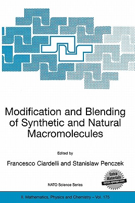 Modification and Blending of Synthetic and Natural Macromolecules: Proceedings of the NATO Advanced Study Institute on Modification and Blending of Synthetic and Natural Macromolecules for Preparing Multiphase Structure and Functional Materials, Pisa... - Ciardelli, Francesco (Editor), and Penczek, Stanislaw (Editor)