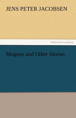 Mogens and Other Stories - Jacobsen, J P