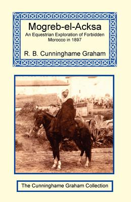 Mogreb-El-Acksa - Cunninghame Graham, Robert, and Cunninghame Graham, Jean (Foreword by)
