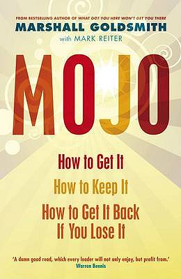 Mojo: How to Get it, How to Keep it, How to Get it Back When You Lose it - Goldsmith, Marshall