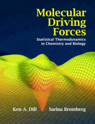 Molecular Driving Forces: Statistical Thermodynamics in Chemistry, Physics, Biology, and Nanoscience - Dill, Ken