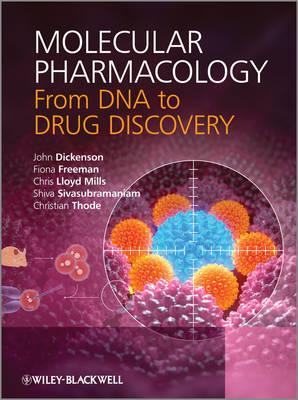 Molecular Pharmacology: From DNA to Drug Discovery - Dickenson, John, and Freeman, Fiona, and Lloyd Mills, Chris