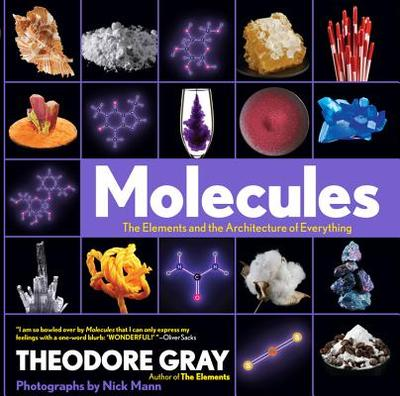 Molecules: The Elements and the Architecture of Everything - Mann, Nick, and Gray, Theodore