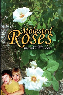 Molested Roses - Moore, Heather Alexis