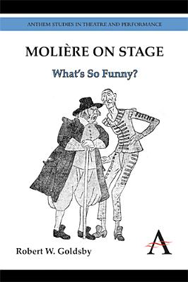 Moliere on Stage: What's So Funny? - Goldsby, Robert W.