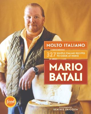 Molto Italiano: 327 Simple Italian Recipes to Cook at Home - Batali, Mario, and Da Costa, Beatriz (Photographer)