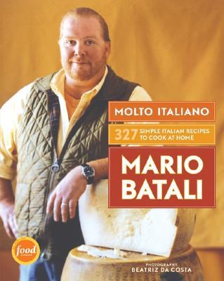 Molto Italiano: 327 Simple Italian Recipes to Cook at Home - Batali, Mario
