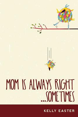 Mom Is Always Right...Sometimes - Easter, Kelly