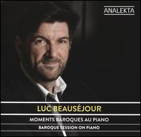 Moments Baroques au Piano - Luc Beausejour (piano)
