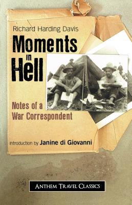 Moments in Hell: Notes of a War Correspondent - Davis, Richard Harding, and Giovanni, Janine Di (Introduction by)