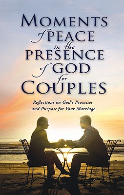 Moments of Peace in the Presence of God for Couples - Bethany House Publishers (Creator)