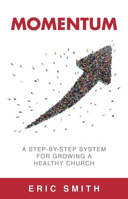 Momentum: A Step-By-Step System For Growing A Healthy Church - Smith, Eric