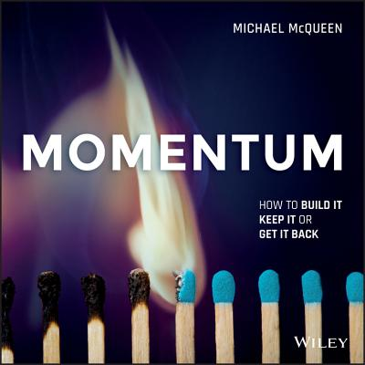 Momentum: How to Build It, Keep It Or Get It Back - McQueen, Michael