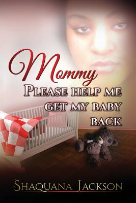 Mommy Please Help Me Get My Baby Back - Jackson, Shaquana