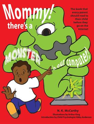 Mommy! There's a Monster in Our Computer: The Book Every Parent Should Read to Their Child Before They Go on the Internet - McCarthy, N K