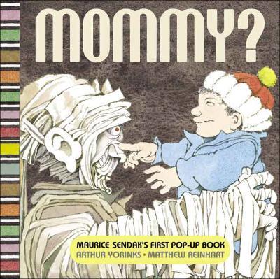 Mommy? - Yorinks, Arthur, and Sendak, Maurice (Illustrator), and Reinhart, Matthew (Designer)