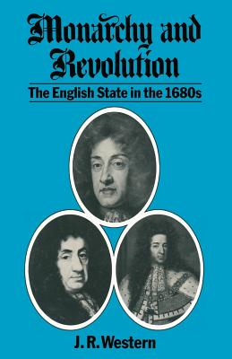 Monarchy and Revolution: English State in the 1680's - Western, J.R.