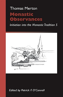 Monastic Observances: Initiation Into the Monastic Tradition - Merton, Thomas, and O'Connell, Patrick F (Editor)