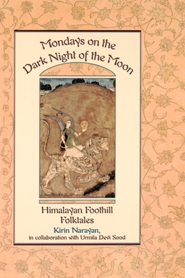 Mondays on the Dark Night of the Moon: Himalayan Foothill Folktales - Narayan, Kirin, and Sood, Urmila Devi