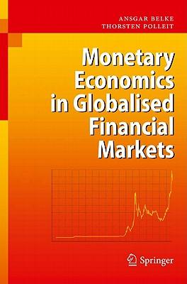 Monetary Economics in Globalised Financial Markets - Belke, Ansgar, and Polleit, Thorsten