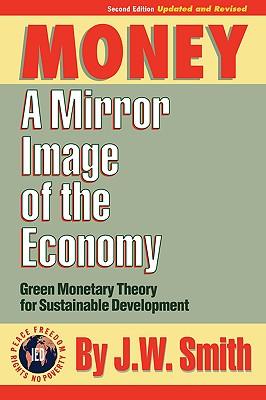 Money: A Mirror Image of the Economy - Smith, Jw